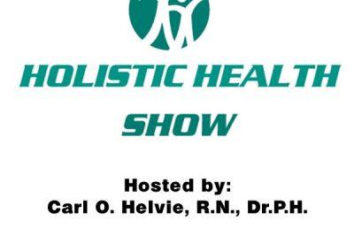 """""""The Holistic Health Show"""" with Carl O Helvie"""